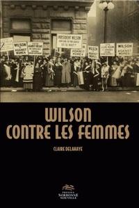 Claire Delahaye - Wilson contre les femmes - Conquérir le droit de vote perspectives nationales et internationales.