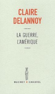 Claire Delannoy - La guerre, l'Amérique.