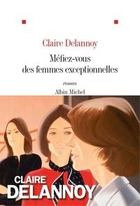 Claire Delannoy - Méfiez-vous des femmes exceptionnelles.