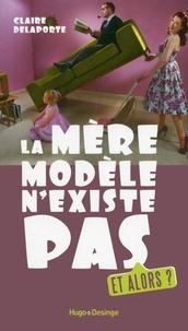 Claire Delaporte - La mère modèle n'existe pas, et alors ?.