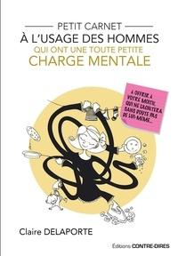 Claire Delaporte - Petit carnet à l'usage des hommes qui ont une toute petite charge mentale - À offrir à votre moitié qui ne l'achètera sans doute pas de lui même.