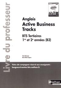 Claire Delarocque et Marie-Hélène Fougeron - Anglais BTS 1re et 2e années (B2) Active Business Tracks - Livre du professeur.