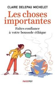 Claire Delepau Michelet - Les choses importantes - Faites confiance à votre boussole éthique.