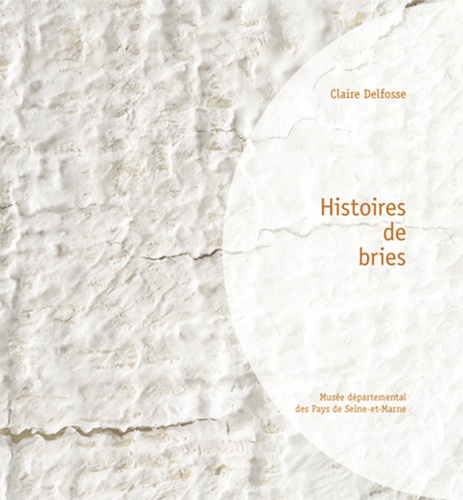 Claire Delfosse - Histoires de bries.