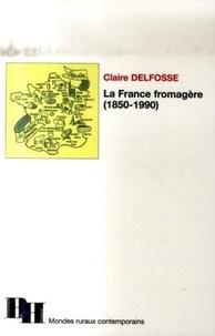 Claire Delfosse - La France fromagère (1850-1990).