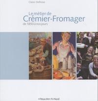 Claire Delfosse - Le métier de Crémier-Fromager - De 1850 à nos jours.