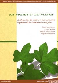 Claire Delhon et Isabelle Théry-Parisot - Des hommes et des plantes - Exploitation du milieu et des ressources végétales de la Préhistoire à nos jours.