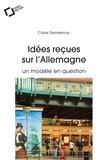 Claire Demesmay - Idées reçues sur l'Allemagne - Un modèle en question.