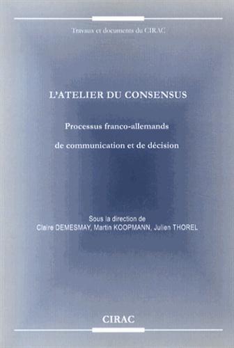 Claire Demesmay et Martin Koopmann - L'atelier du consensus - Processus franco-allemands de communication et de décision.