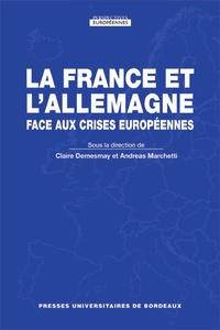 Claire Demesmay et Andreas Marchetti - La France et l'Allemagne face aux crises européennes.