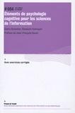 Claire Denecker et Elisabeth Kolmayer - Eléments de psychologie cognitive pour les sciences de l'information - Avec exercices corrigés.