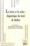 Claire Despierres et Hervé Bismuth - La lettre et la scène: linguistique du texte de théâtre.