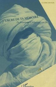 Claire Deveze - L'encre de ta mémoire - En hommage à Sébastien, ton fils.