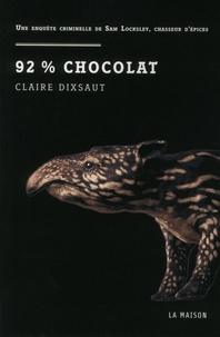 Claire Dixsaut - 92% chocolat - Une enquête criminelle de Sam Locksley, chasseur d'épices.
