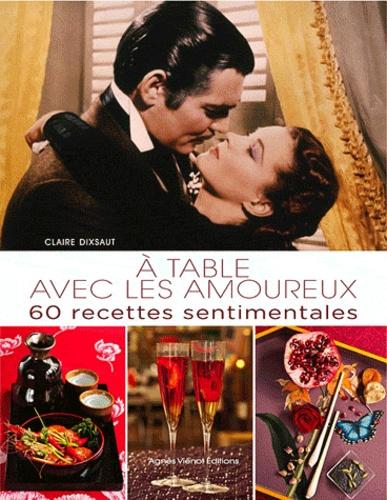A table avec les amoureux. 60 recettes sentimentales