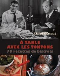 Claire Dixsaut - A table avec les tontons - 70 recettes de bistrots.