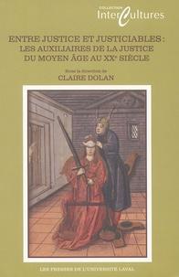 Claire Dolan - Entre justice et justiciables - Les auxiliaires de la justice du Moyen Age au XXe siècle.