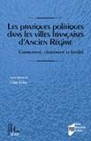 Claire Dolan - Les pratiques politiques dans les villes françaises d'Ancien Régime - Communauté, citoyenneté et localité.