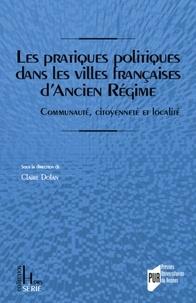 Les pratiques politiques dans les villes françaises dAncien Régime - Communauté, citoyenneté et localité.pdf