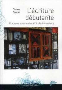 Claire Doquet - L'écriture débutante - Pratiques scripturales à l'école élémentaire.