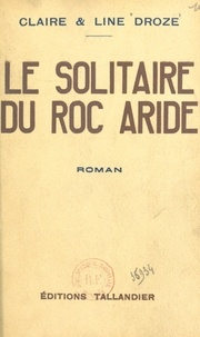 Claire Droze et Line Droze - Le solitaire du Roc Aride.