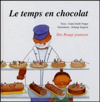 Claire Dublé-Verger et Solange Eugenot - Le temps en chocolat.