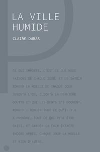 Claire Dumas - La Ville Humide.