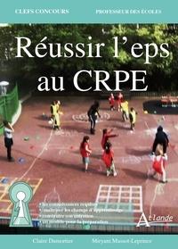 Claire Dumortier et Miryam Massot-leprince - Réussir l'EPS au CRPE.