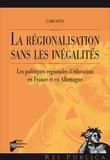 Claire Dupuy - La régionalisation sans les inégalités - Les politiques régionales d'éducation en France et en Allemagne.