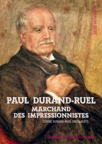 Claire Durand-Ruel Snollaerts - Paul Durand-Ruel - Le marchand des impressionnistes.