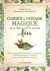 Claire Duval et Celia Melesville - Cahier de voyage magique pour découvrir le monde des fées - Petit manuel d'activités simples et enchantées réalisées avec amour et respect pour ces merveilleuses créatures.