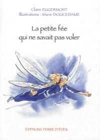 Claire Eggermont - La petite fée qui ne savait pas voler.