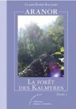 Claire-Eloise Baujard - Aranor Tome : la forêt des Kalmyres.
