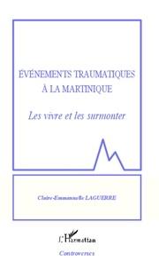 Claire-Emmanuelle Laguerre - Evénements traumatiques à la Martinique - Les vivre et les surmonter.