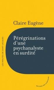 Claire Eugène - Pérégrinations d'une psychanalyste en surdité.