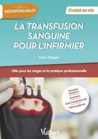 Claire Fasquel - La transfusion sanguine pour l'infirmier.