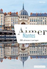 Claire Faurie - Aimer Nantes - 200 adresses à partager.