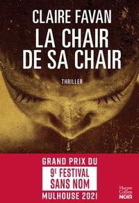 Claire Favan - La chair de sa chair - le nouveau thriller de la plus machiavélique des autrices du genre.