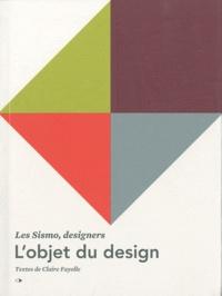 Claire Fayolle - L'objet du design - Les Sismo, designers, édition bilingue français-anglais.