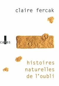 Claire Fercak - Histoires naturelles de l'oubli.