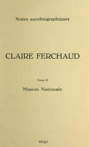 Claire Ferchaud - Claire Ferchaud, 1896-1972 (2) Mission nationale - Notes autobiographiques.