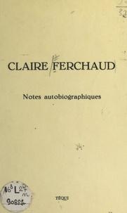 Claire Ferchaud - Notes autobiographiques, 1896-1972.