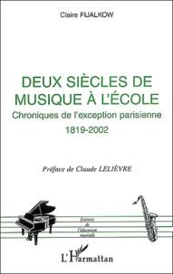 Claire Fijalkow - Deux siècles de musique à l'école - Chroniques de l'exception parisienne (1819-2002).