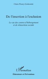Claire Fleury-Gorkowski - De l'insertion à l'exclusion - Le cas des centres d'hébergement et de réinsertion sociale.