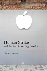 Claire Fontaine - Human Strike and the Art of Creating Freedom.