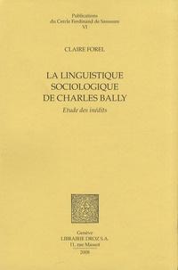 Claire Forel - La linguistique sociologique de Charles Bally - Etudes des inédits.