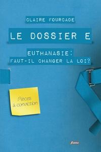 Claire Fourcade - Le dossier E - Euthanasie : faut-il changer la loi ?.