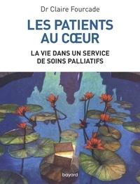 Claire Fourcade - Les patients au coeur - La vie dans un service de soins palliatifs.