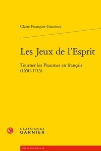 Télécharger ebook gratuitement pour ipad Les jeux de l'esprit  - Tourner les psaumes en Français (1650-1715) en francais par Claire Fourquet-Gracieux ePub CHM RTF