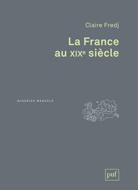 Claire Fredj - La France au XIXe siècle.